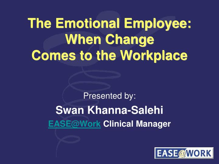 The emotional employee when change comes to the workplace