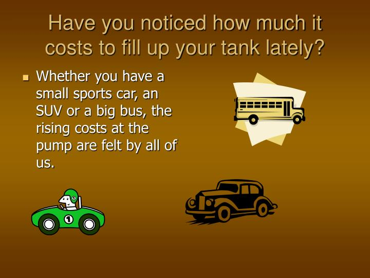 Have you noticed how much it costs to fill up your tank lately?