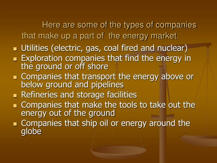 Here are some of the types of companies that make up a part of  the energy market.