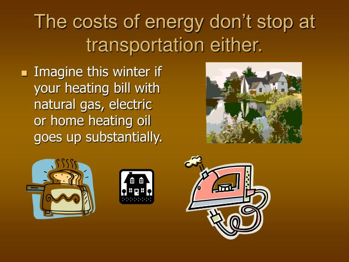 The costs of energy don't stop at transportation either.