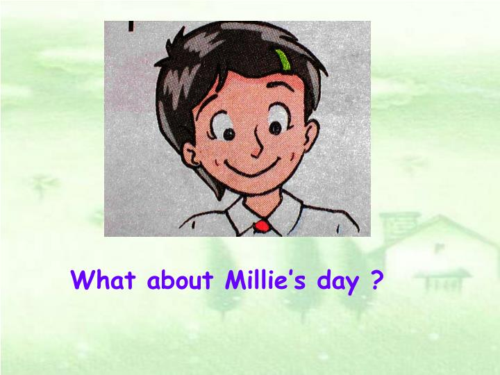 What about Millie's day ?