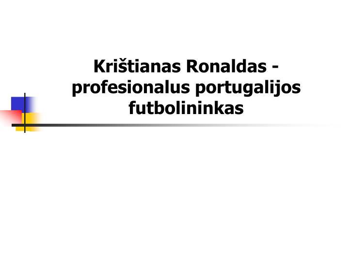 Krištianas Ronaldas - profesionalus portugalijos futbolininkas