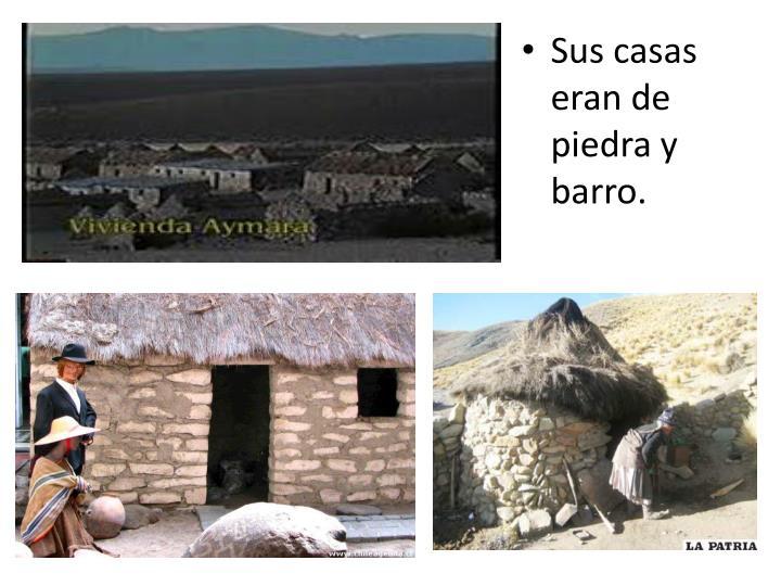 Sus casas eran