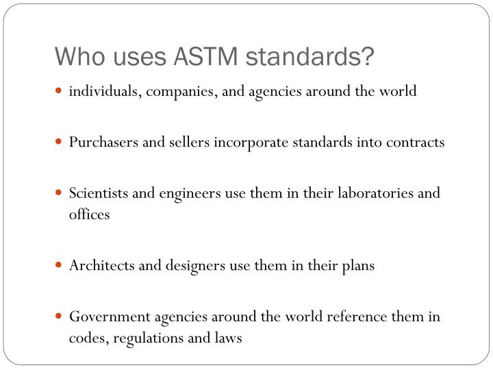 Who uses ASTM standards?