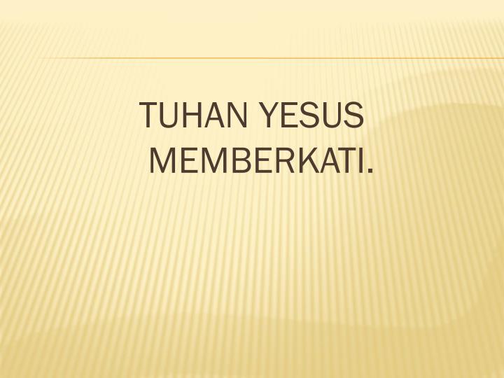 TUHAN YESUS MEMBERKATI.