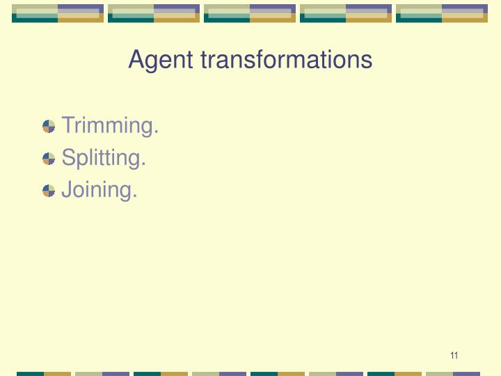 Agent transformations