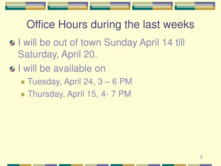 Office hours during the last weeks