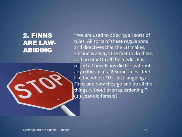 """We are used to obeying all sorts of rules. All sorts of these regulations and directives that the EU makes, Finland is always the first to do them, and on time! In all the media, it is reported how Finns did this without any criticism at all! Sometimes I feel like the whole EU is just laughing at Finns and how they go and do all the things without even questioning."" (29-year-old female)"