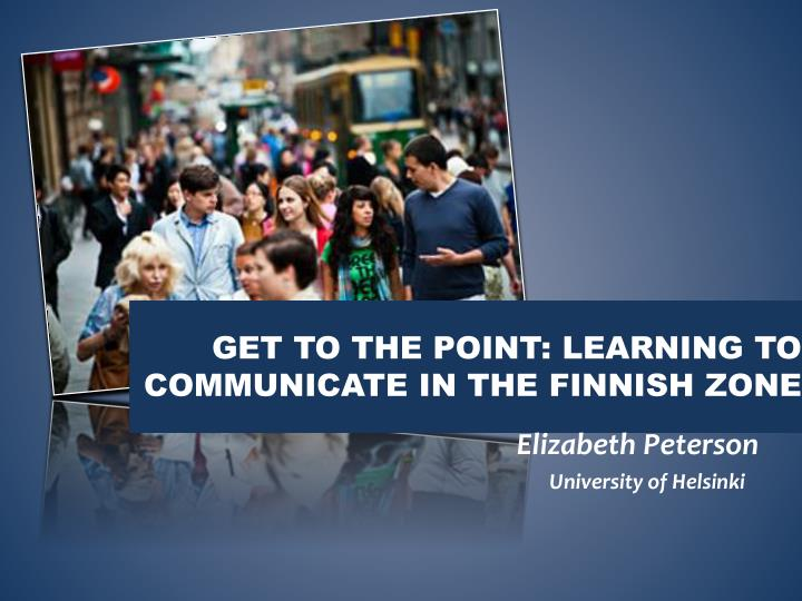 Get to the point learning to communicate in the finnish zone