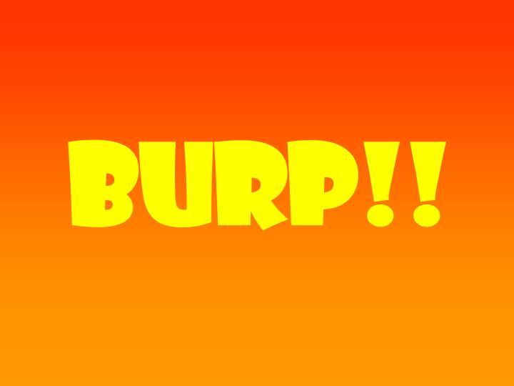 Burp!!