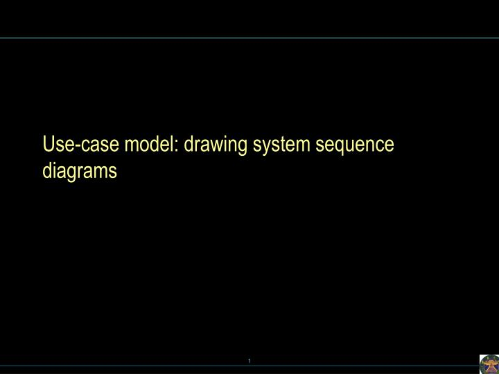 Use case model drawing system sequence diagrams