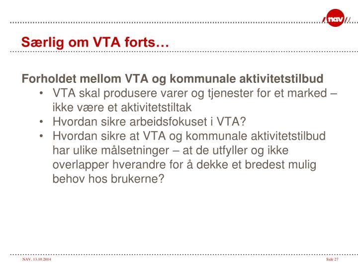 Særlig om VTA forts…