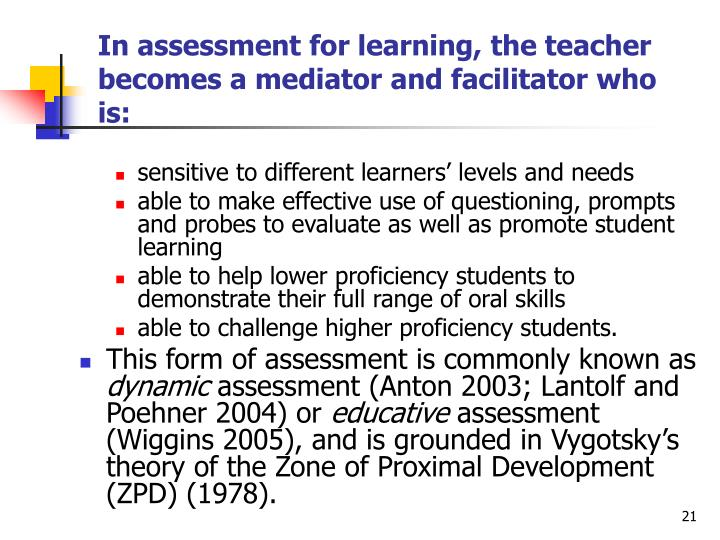 In assessment for learning, the teacher becomes a mediator and facilitator who is: