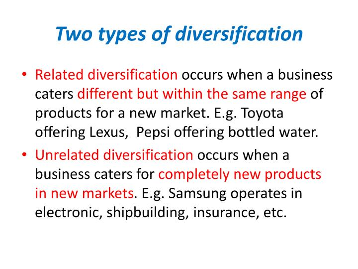 when a company likely to choose unrelated diversification and unrelated diversification When is a company likely to choose related diversification and when is it likely to choose unrelated diversification do you believe large firms will be more or.