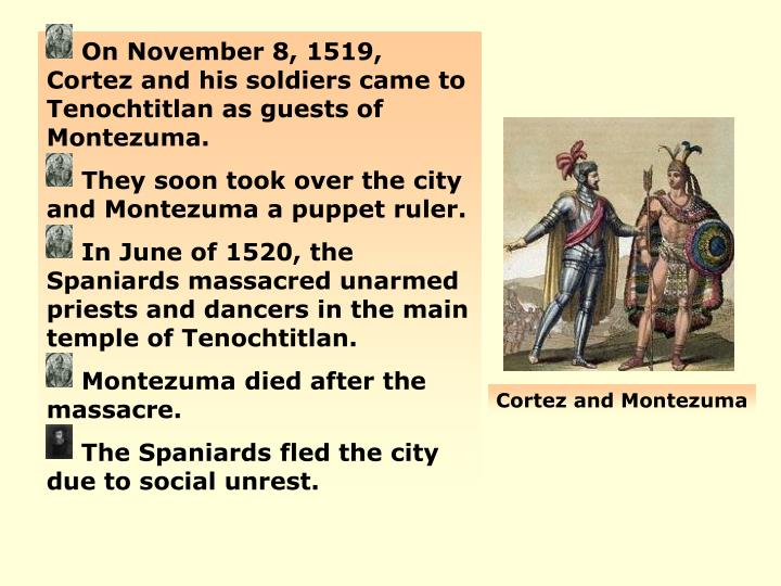 On November 8, 1519, Cortez and his soldiers came to Tenochtitlan as guests of Montezuma.