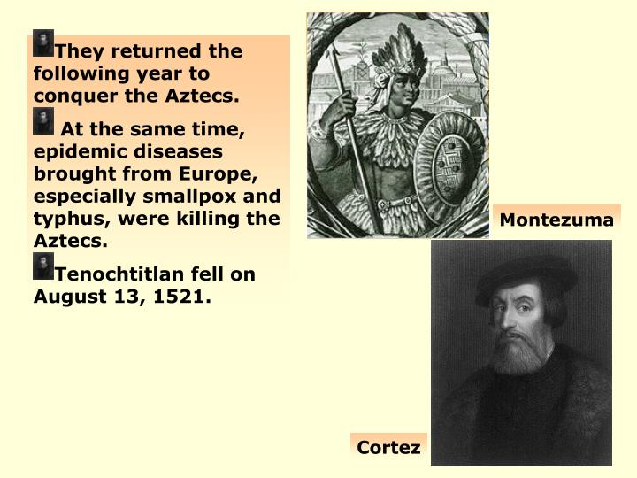 They returned the following year to conquer the Aztecs.