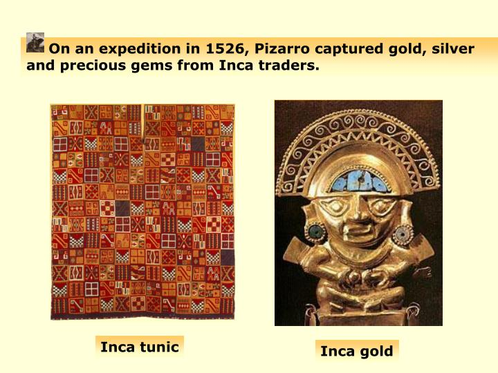 On an expedition in 1526, Pizarro captured gold, silver and precious gems from Inca traders.