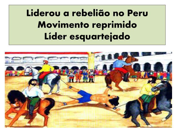 Liderou a rebelião no Peru