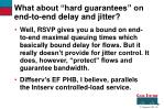 what about hard guarantees on end to end delay and jitter