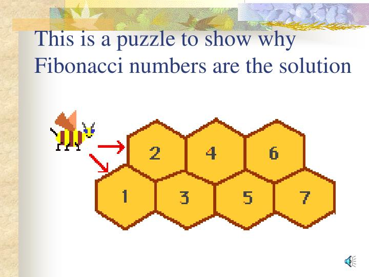 This is a puzzle to show why Fibonacci numbers are the solution