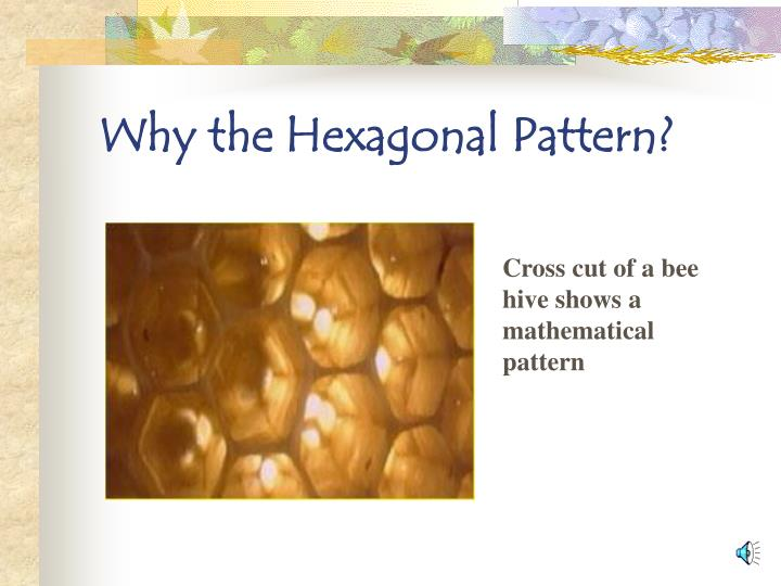 Why the Hexagonal Pattern?