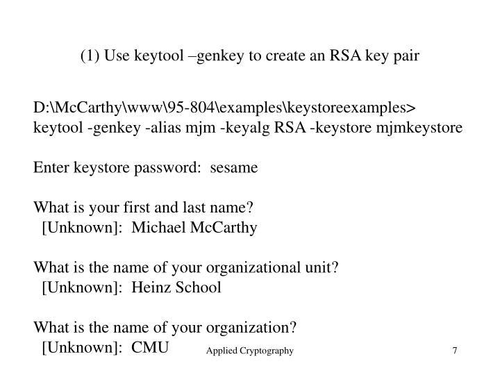 (1) Use keytool –genkey to create an RSA key pair