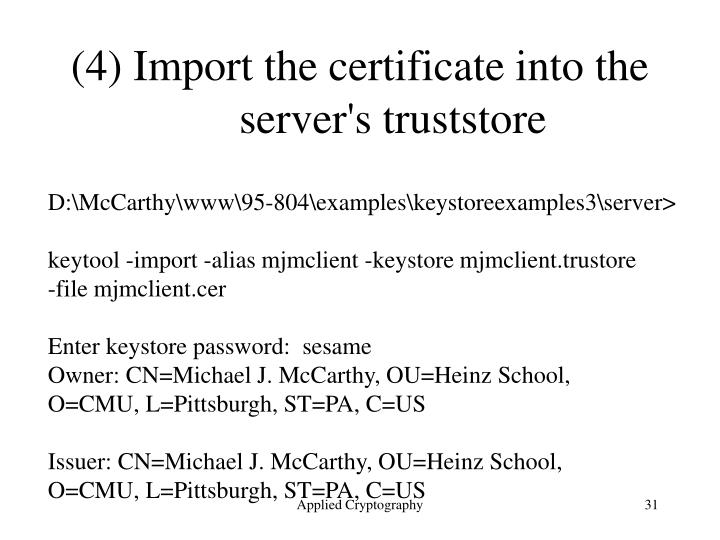 (4) Import the certificate into the server's truststore