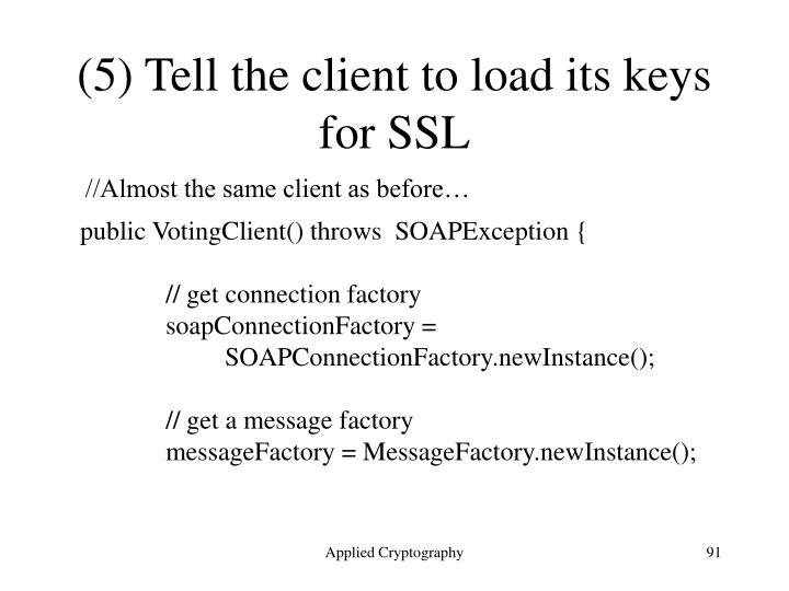 (5) Tell the client to load its keys for SSL
