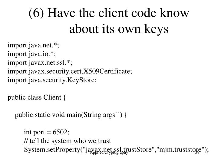 (6) Have the client code know about its own keys