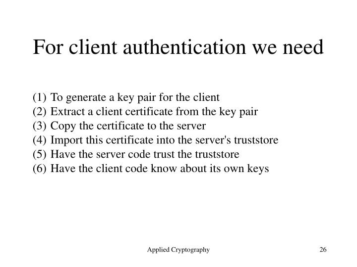 For client authentication we need
