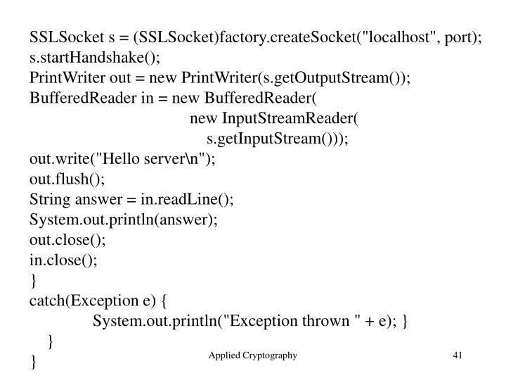 """SSLSocket s = (SSLSocket)factory.createSocket(""""localhost"""", port);"""