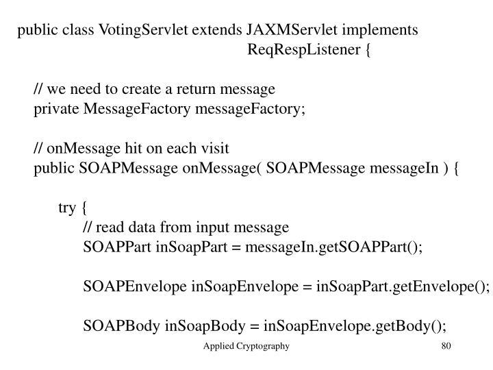 public class VotingServlet extends JAXMServlet implements