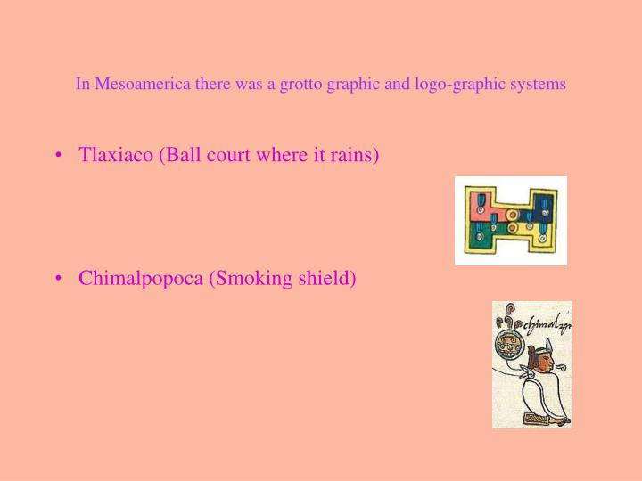 In Mesoamerica there was a grotto graphic and logo-graphic systems