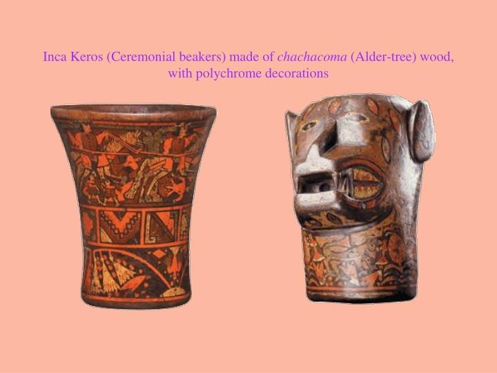 Inca Keros (Ceremonial beakers) made of