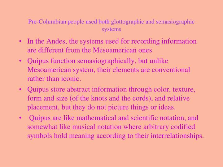 Pre-Columbian people used both glottographic and semasiographic systems