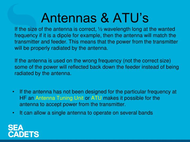 If the antenna has not been designed for the particular frequency at HF an
