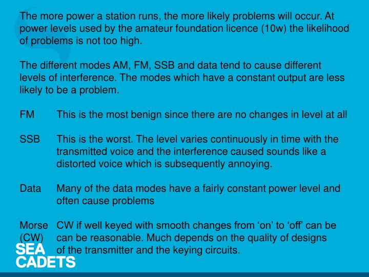 The more power a station runs, the more likely problems will occur. At