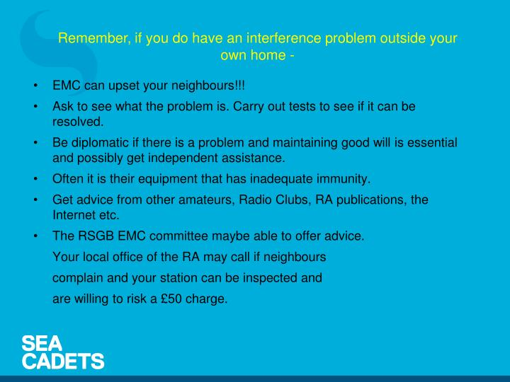 Remember, if you do have an interference problem outside your own home -