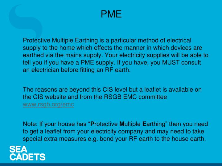 Protective Multiple Earthing is a particular method of electrical supply to the home which effects the manner in which devices are earthed via the mains supply. Your electricity supplies will be able to tell you if you have a PME supply. If you have, you MUST consult an electrician before fitting an RF earth.