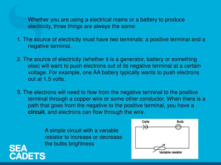 Whether you are using a electrical mains or a battery to produce electricity, three things are always the same: