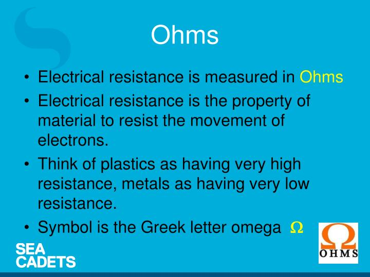 Electrical resistance is measured in