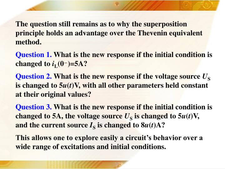 The question still remains as to why the superposition principle holds an advantage over the Thevenin equivalent method.