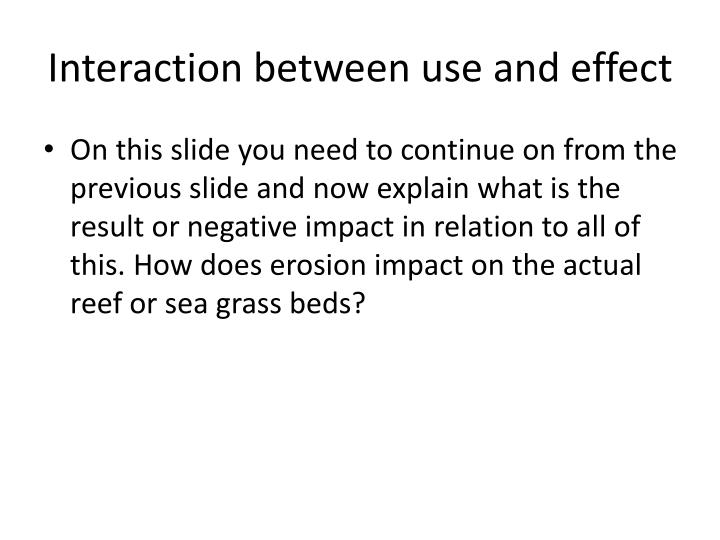 Interaction between use and effect