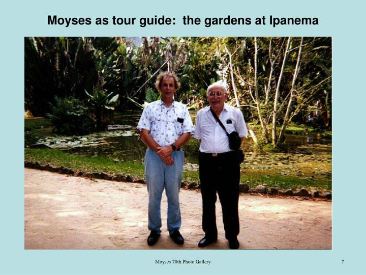 Moyses as tour guide:  the gardens at Ipanema