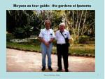 moyses as tour guide the gardens at ipanema