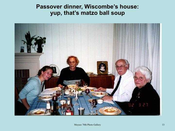 Passover dinner, Wiscombe's house: