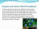 output and game world feedback10