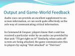 output and game world feedback11