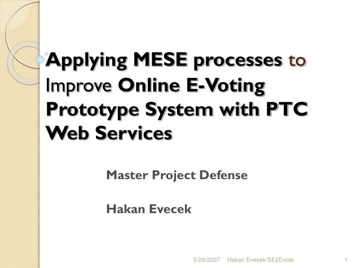 Applying mese processes to improve online e voting prototype system with ptc web services
