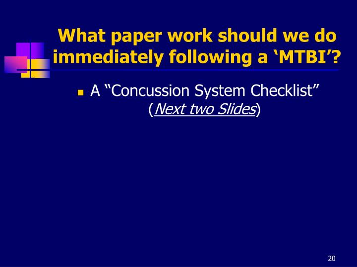 What paper work should we do immediately following a 'MTBI'?